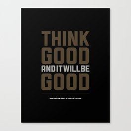 Think Good And It Will Be Good. Canvas Print