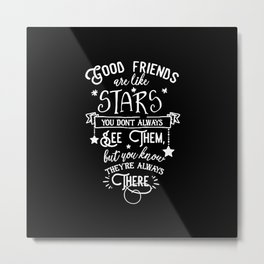 Good Friends Are Like Stars Metal Print