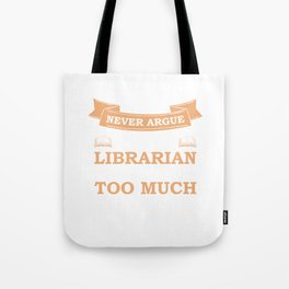 Never Argue with a Librarian They Know too Much T-Shirt Tote Bag