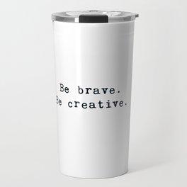 Be brave. Be creative. Travel Mug