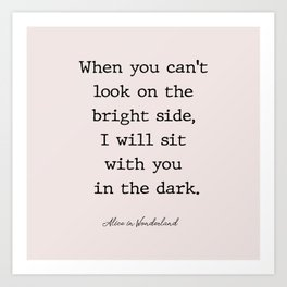 When you can't look on the  bright side, Art Print