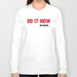 Do It Now Or Never Fitness & Bodybuilding Motivation Quote Long Sleeve T-shirt
