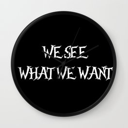 We see what we want Wall Clock