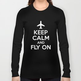 Keep Calm And Fly On Airplane  - Funny Pilot Long Sleeve T-shirt