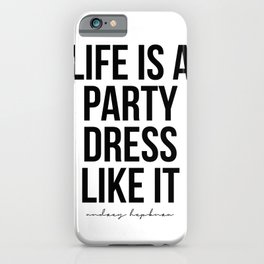 Life Is A Party Dress Like It. -Audrey Hepburn iPhone Case