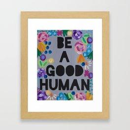 Be a Good Human Framed Art Print