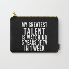 MY GREATEST TALENT IS WATCHING 5 YEARS OF TV IN 1 WEEK (Black & White) Carry-All Pouch