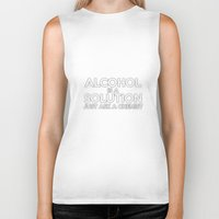 alcohol Biker Tanks featuring Alcohol is a Solution by Thisisnotme