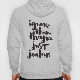 Ignore them. They're just jealous. Hoody