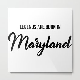 Legends are born in Maryland Metal Print