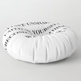 Have unshakable faith in yourself quote Floor Pillow