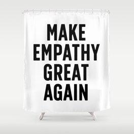 Make Empathy Great Again Shower Curtain