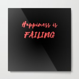 Happiness is Failing Metal Print