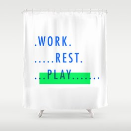Work. Rest. PLAY. Shower Curtain