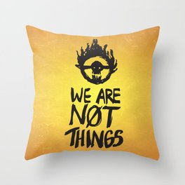 WE ARE NOT THINGS Throw Pillow