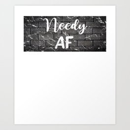 Needy AF Funny Distressed Brick Wall Design Art Print