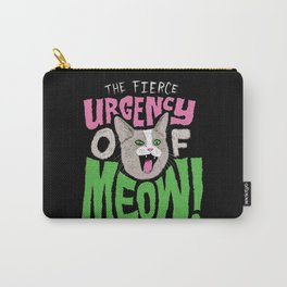 The Fierce Urgency of Meow! Carry-All Pouch