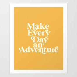 Make Everyday an Adventure Art Print