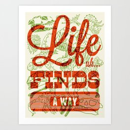Life Finds A Way Art Print