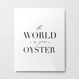 Wall Art Calligraphy Print, The World is Your Oyster Inspirational Quote for Home Decor or Gift. Pri Metal Print