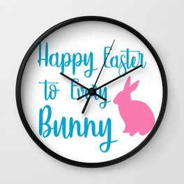 Happy Easter to Every Bunny - Every Bunny Wall Clock