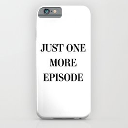 Just One More Episode iPhone Case