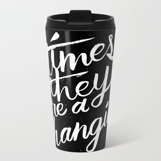 times they are a changin' Metal Travel Mug