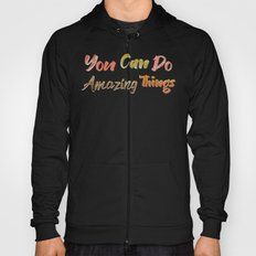 You Can Do Amazing Things Hoody