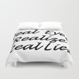 Real Eyes Realize Real Lies Duvet Cover