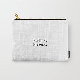 Relax, Karen. Carry-All Pouch
