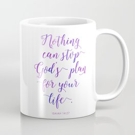 Nothing can stop God's plan for your life. Isaiah 14:27 Coffee Mug