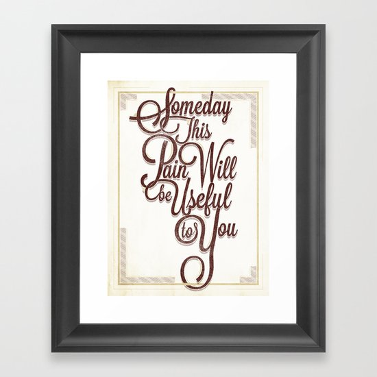 Someday This Pain Will Be Useful To You Framed Art Print