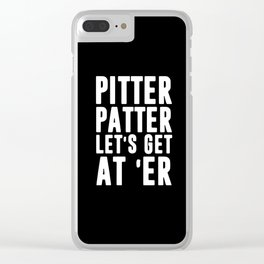 Pitter patter let's get at er Clear iPhone Case