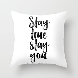 Stay True Stay You, Printable Art, Inspirational, Love Yourself Throw Pillow