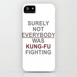 Not Everybody was Kung Fu Fighting! iPhone Case