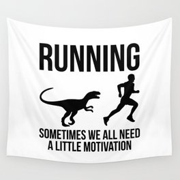 RUNNING, SOMETIMES WE ALL NEED A LITTLE MOTIVATION Wall Tapestry