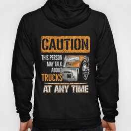 Caution this person may talk about trucks at any time Hoody