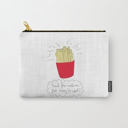French fries make me feel happy. So what? Carry-All Pouch