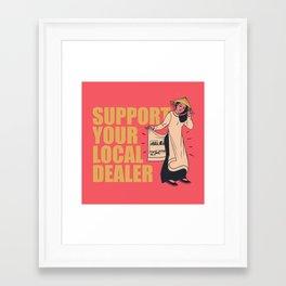 SUPPORT YOUR LOCAL *Marijuana* DEALER Framed Art Print