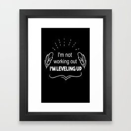 I'm not working out I'm leveling up awesome funny t-shirt Framed Art Print