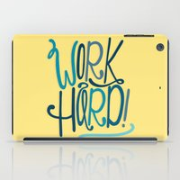 work hard iPad Cases featuring Work Hard! by Chelsea Herrick