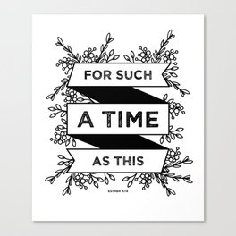 For such a time as this - Esther 4:14 Canvas Print