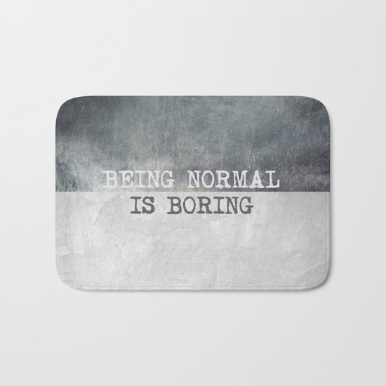 Being normal is boring Bath Mat