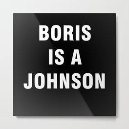 Boris Is A Johnson Metal Print