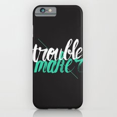 Troublemaker iPhone 6s Slim Case
