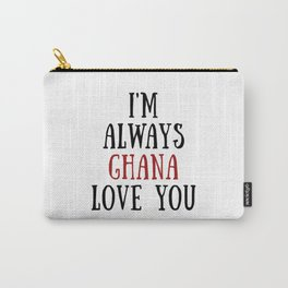 I'm Always Ghana Love You Carry-All Pouch