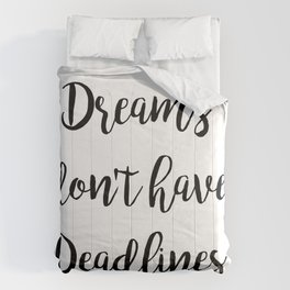 Dreams Don't Have Deadlines Comforters