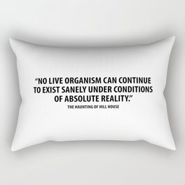 No live organism can continue for long to exist sanely under conditions of absolute Rectangular Pillow