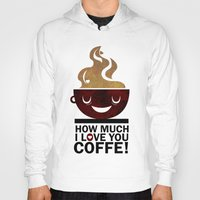 coffe Hoodies featuring Coffe, love coffe by Nayade Limnatide