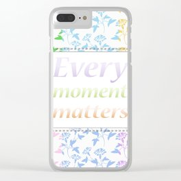 Every moment matters Clear iPhone Case